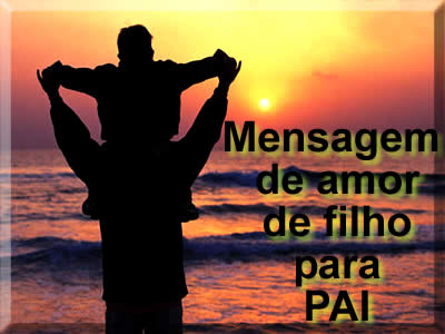 Mensagem de Filho para pai com muito amor